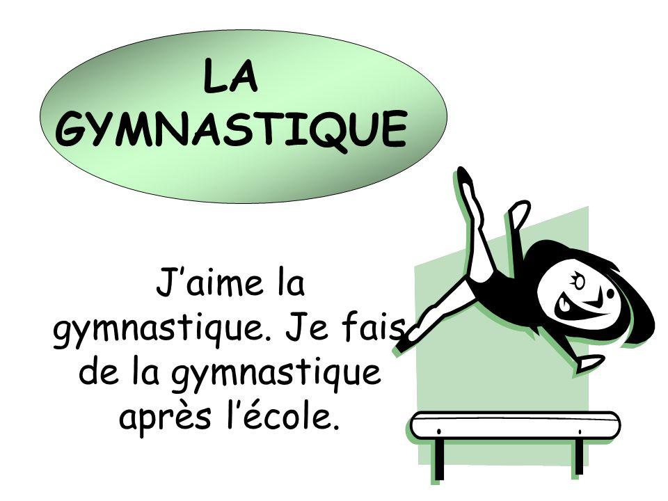 LA GYMNASTIQUE Jaime la gymnastique. Je fais de la gymnastique après lécole.