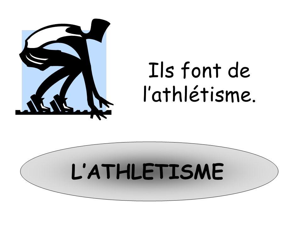 LATHLETISME Ils font de lathlétisme.