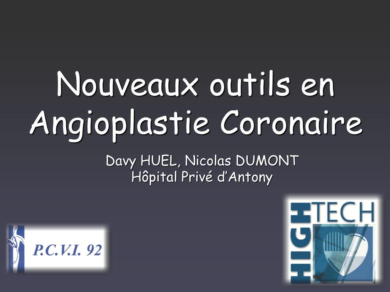 Nouveaux outils en Angioplastie Coronaire Davy HUEL, Nicolas DUMONT Hôpital Privé dAntony