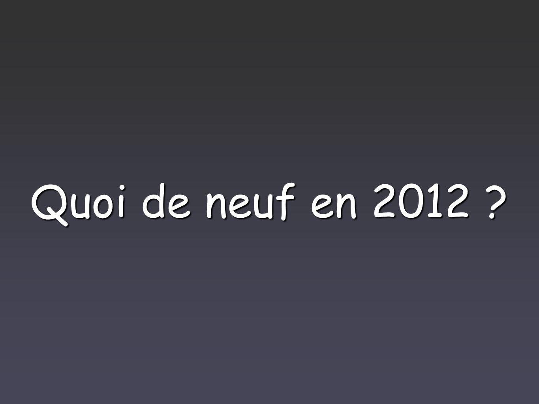 Quoi de neuf en 2012 ?