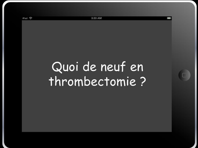 Quoi de neuf en thrombectomie ?