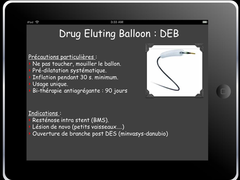 Précautions particulières : Ne pas toucher, mouiller le ballon. Pré-dilatation systématique. Inflation pendant 30 s. minimum. Usage unique. Bi-thérapi