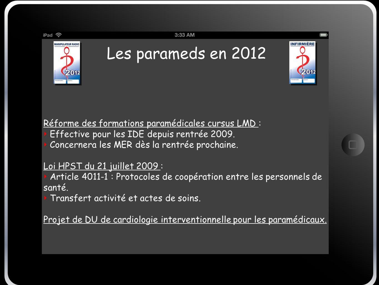 Les parameds en 2012 Réforme des formations paramédicales cursus LMD : Effective pour les IDE depuis rentrée 2009. Concernera les MER dès la rentrée p