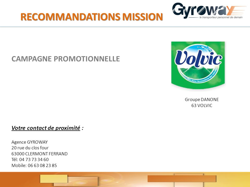 CAMPAGNE PROMOTIONNELLE RECOMMANDATIONS MISSION RECOMMANDATIONS MISSION Votre contact de proximité : Agence GYROWAY 20 rue du clos four 63000 CLERMONT