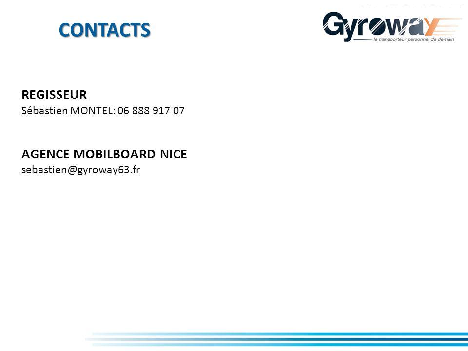 CONTACTS REGISSEUR Sébastien MONTEL: 06 888 917 07 AGENCE MOBILBOARD NICE sebastien@gyroway63.fr