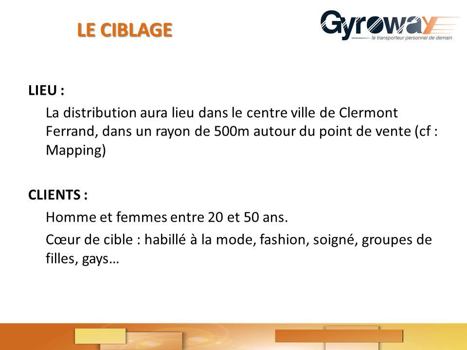 LE CIBLAGE LIEU : La distribution aura lieu dans le centre ville de Clermont Ferrand, dans un rayon de 500m autour du point de vente (cf : Mapping) CLIENTS : Homme et femmes entre 20 et 50 ans.