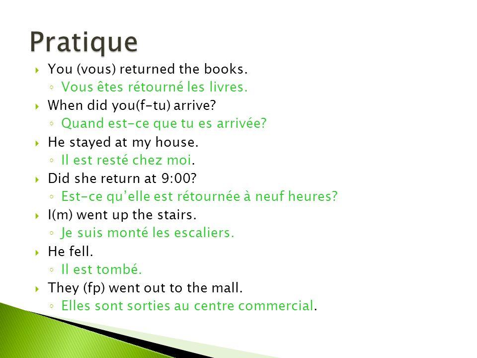 You (vous) returned the books. Vous êtes rétourné les livres.