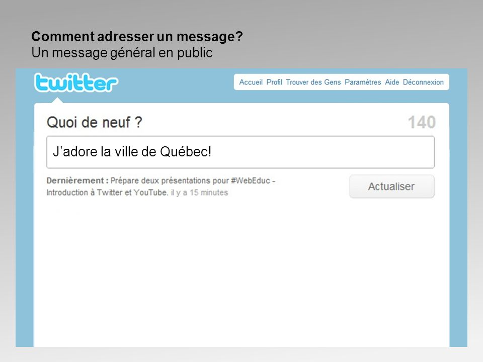 Comment adresser un message Un message général en public Jadore la ville de Québec!