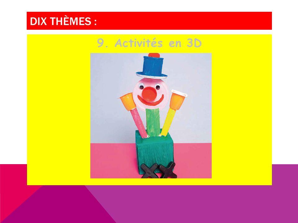 DIX THÈMES : 9. Activités en 3D