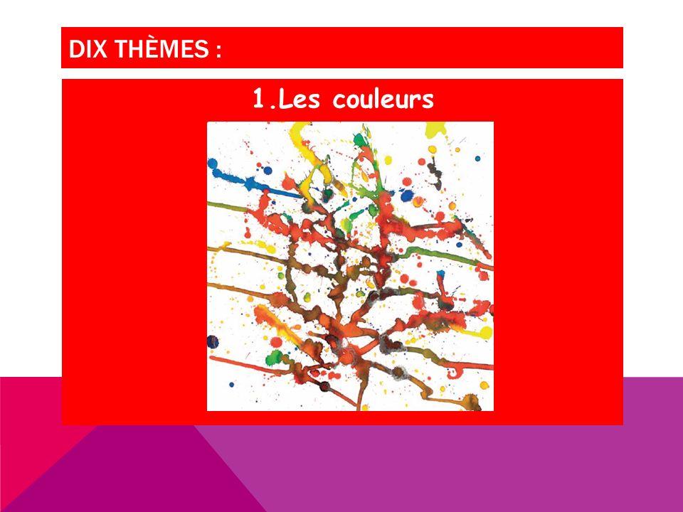 DIX THÈMES : 1.Les couleurs