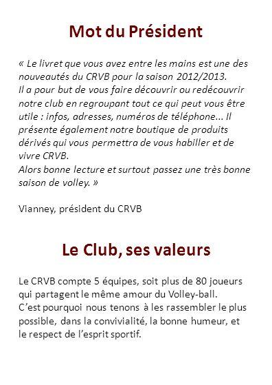 Mot du Président Le Club, ses valeurs « Le livret que vous avez entre les mains est une des nouveautés du CRVB pour la saison 2012/2013. Il a pour but
