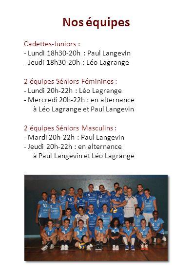 Nos équipes Cadettes-Juniors : - Lundi 18h30-20h : Paul Langevin - Jeudi 18h30-20h : Léo Lagrange 2 équipes Séniors Féminines : - Lundi 20h-22h : Léo