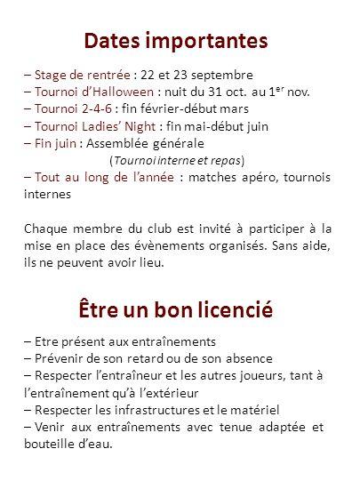 Dates importantes Être un bon licencié – Stage de rentrée : 22 et 23 septembre – Tournoi dHalloween : nuit du 31 oct. au 1 er nov. – Tournoi 2-4-6 : f
