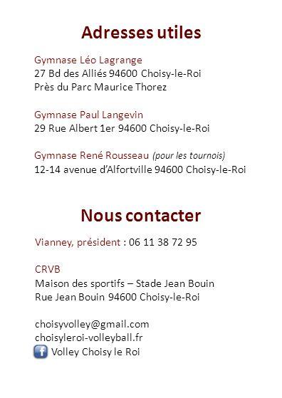 Adresses utiles Nous contacter Gymnase Léo Lagrange 27 Bd des Alliés 94600 Choisy-le-Roi Près du Parc Maurice Thorez Gymnase Paul Langevin 29 Rue Albe