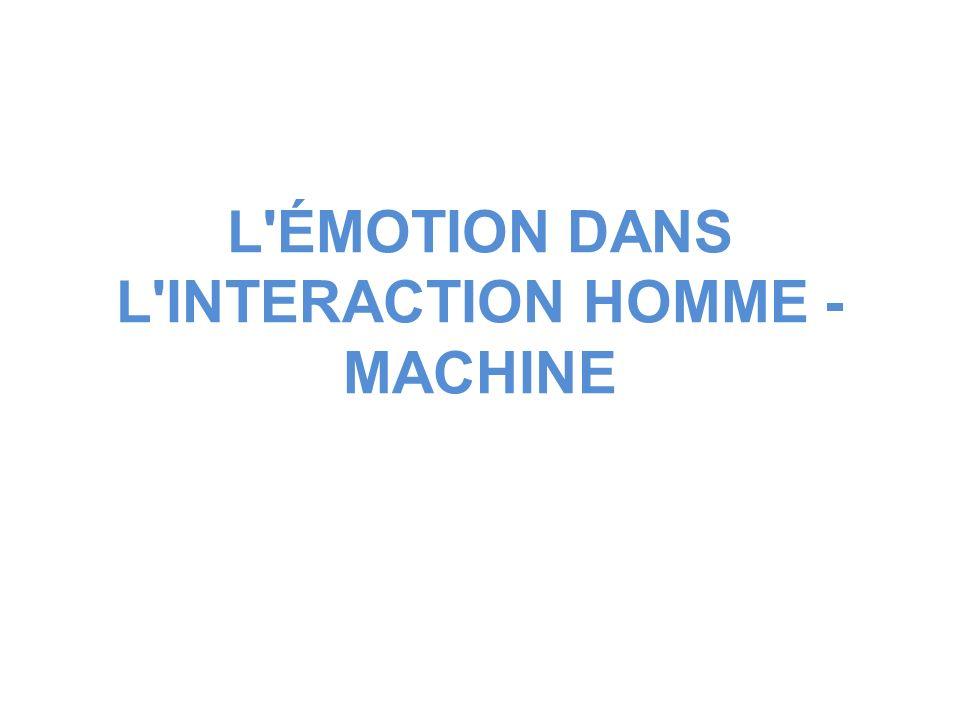 L'ÉMOTION DANS L'INTERACTION HOMME - MACHINE
