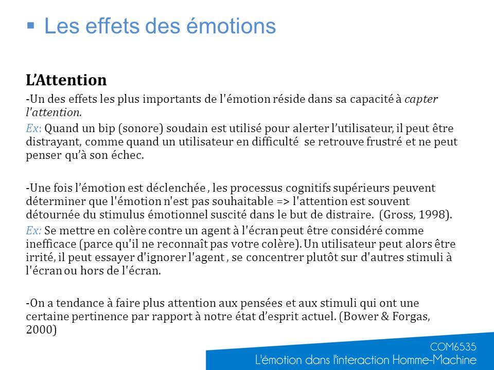 Les effets des émotions LAttention -Un des effets les plus importants de l'émotion réside dans sa capacité à capter l'attention. Ex: Quand un bip (son