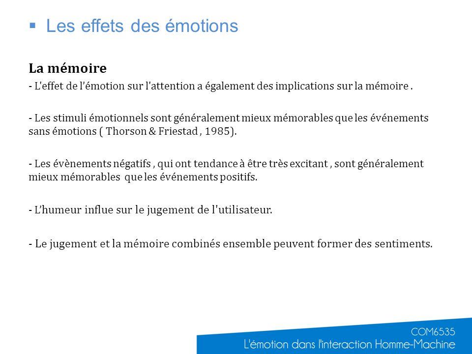 Les effets des émotions La mémoire - L'effet de lémotion sur l'attention a également des implications sur la mémoire. - Les stimuli émotionnels sont g