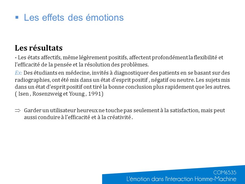 Les effets des émotions Les résultats - Les états affectifs, même légèrement positifs, affectent profondément la flexibilité et l efficacité de la pensée et la résolution des problèmes.