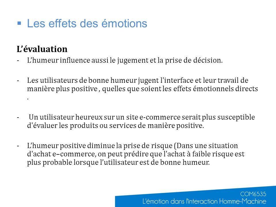 Les effets des émotions Lévaluation -Lhumeur influence aussi le jugement et la prise de décision. -Les utilisateurs de bonne humeur jugent l'interface
