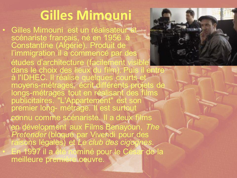 Gilles Mimouni Gilles Mimouni est un réalisateur et scénariste français, né en 1956 à Constantine (Algérie).