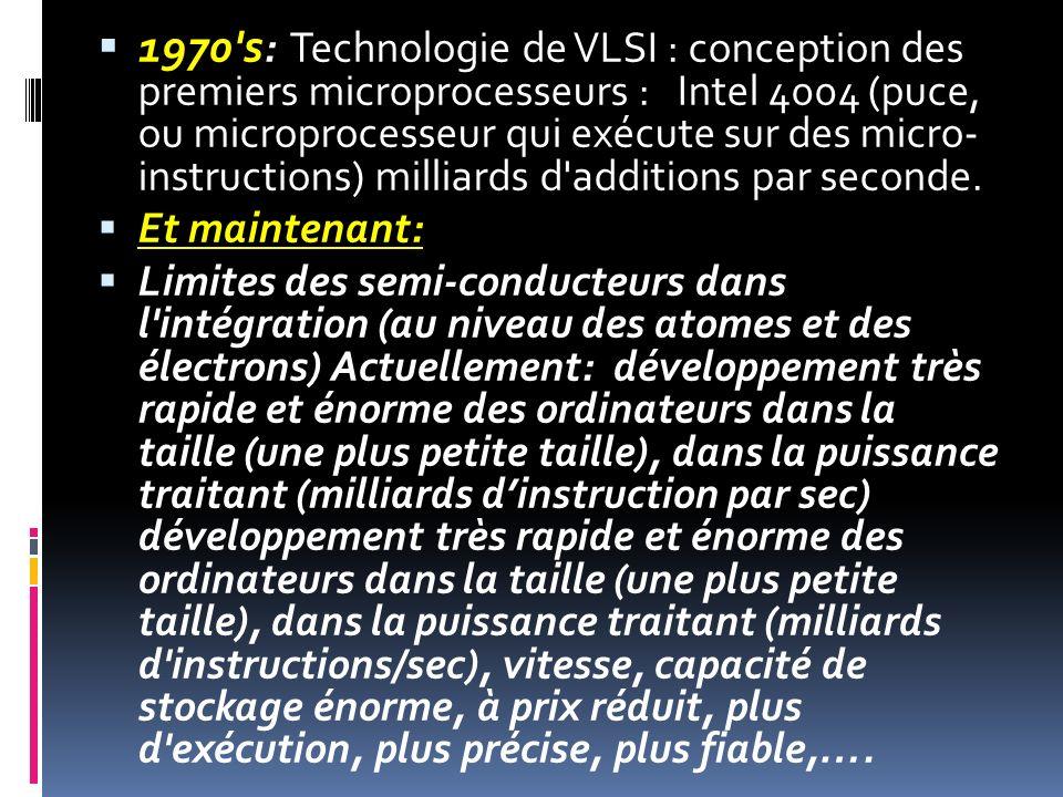1970's : Technologie de VLSI : conception des premiers microprocesseurs : Intel 4004 (puce, ou microprocesseur qui exécute sur des micro- instructions