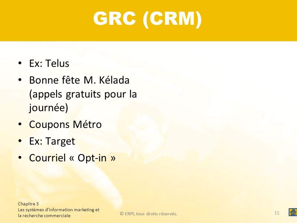 © ERPI, tous droits réservés. GRC (CRM) Ex: Telus Bonne fête M. Kélada (appels gratuits pour la journée) Coupons Métro Ex: Target Courriel « Opt-in »