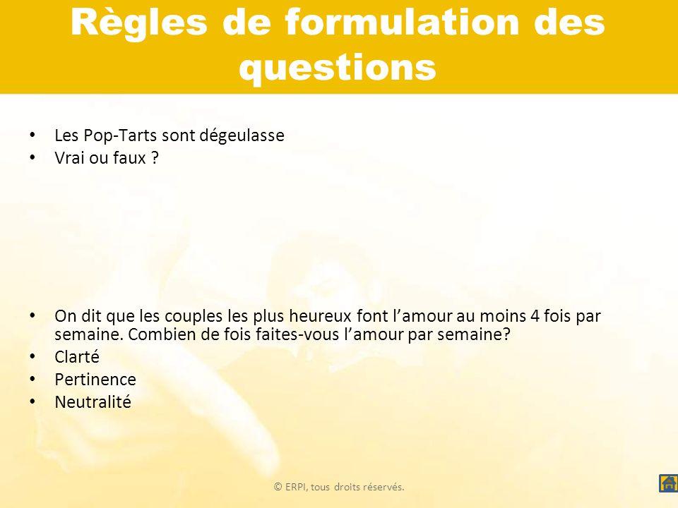 © ERPI, tous droits réservés. Règles de formulation des questions Les Pop-Tarts sont dégeulasse Vrai ou faux ? On dit que les couples les plus heureux