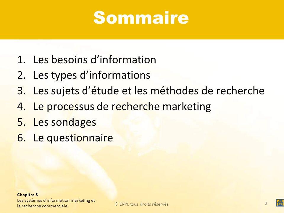 © ERPI, tous droits réservés. Chapitre 3 Les systèmes dinformation marketing et la recherche commerciale Sommaire 1.Les besoins dinformation 2.Les typ