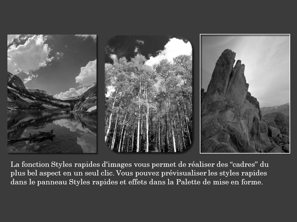 La fonction Styles rapides d images vous permet de réaliser des cadres du plus bel aspect en un seul clic.