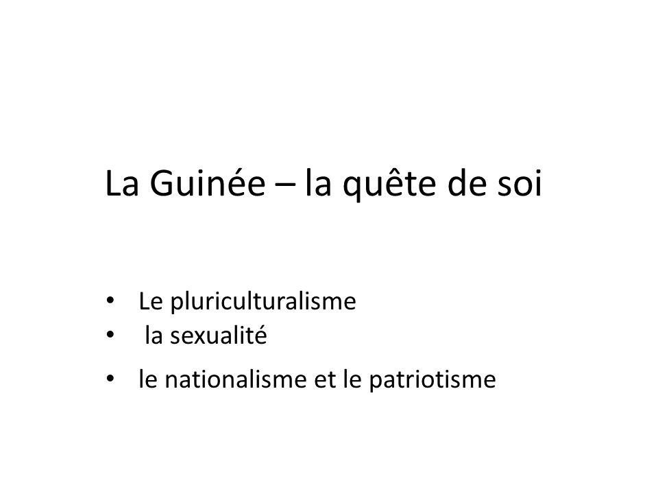 La Guinée – la quête de soi Le pluriculturalisme la sexualité le nationalisme et le patriotisme