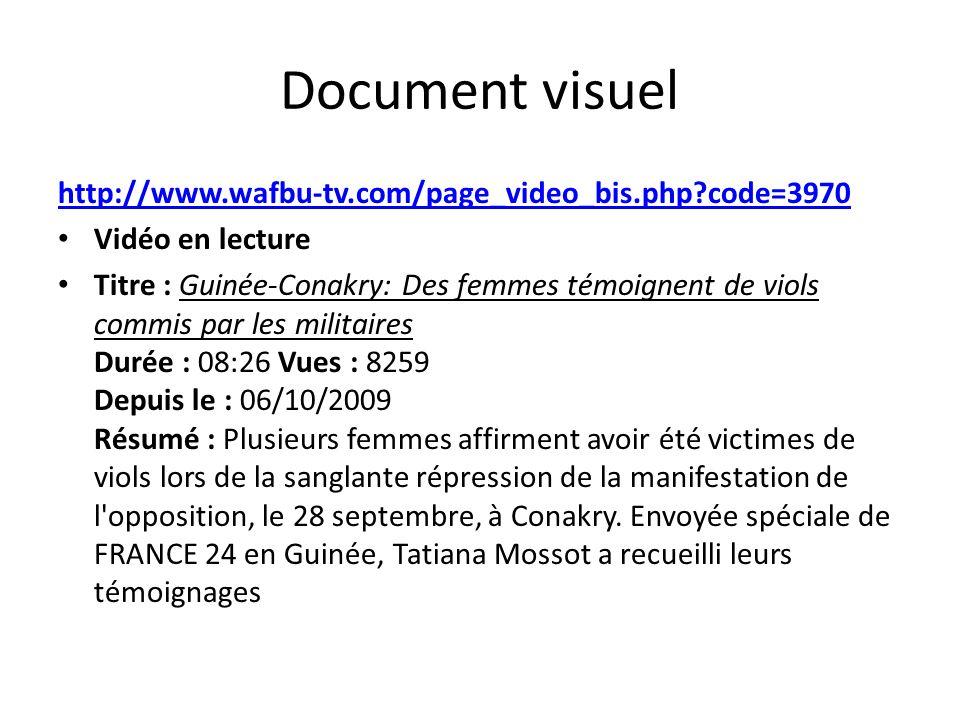 Document visuel http://www.wafbu-tv.com/page_video_bis.php?code=3970 Vidéo en lecture Titre : Guinée-Conakry: Des femmes témoignent de viols commis pa
