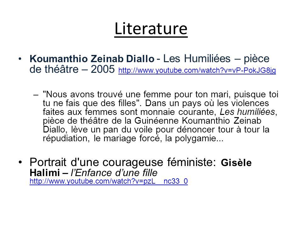 Literature Koumanthio Zeinab Diallo - Les Humiliées – pièce de théâtre – 2005 http://www.youtube.com/watch?v=vP-PokJG8jg http://www.youtube.com/watch?