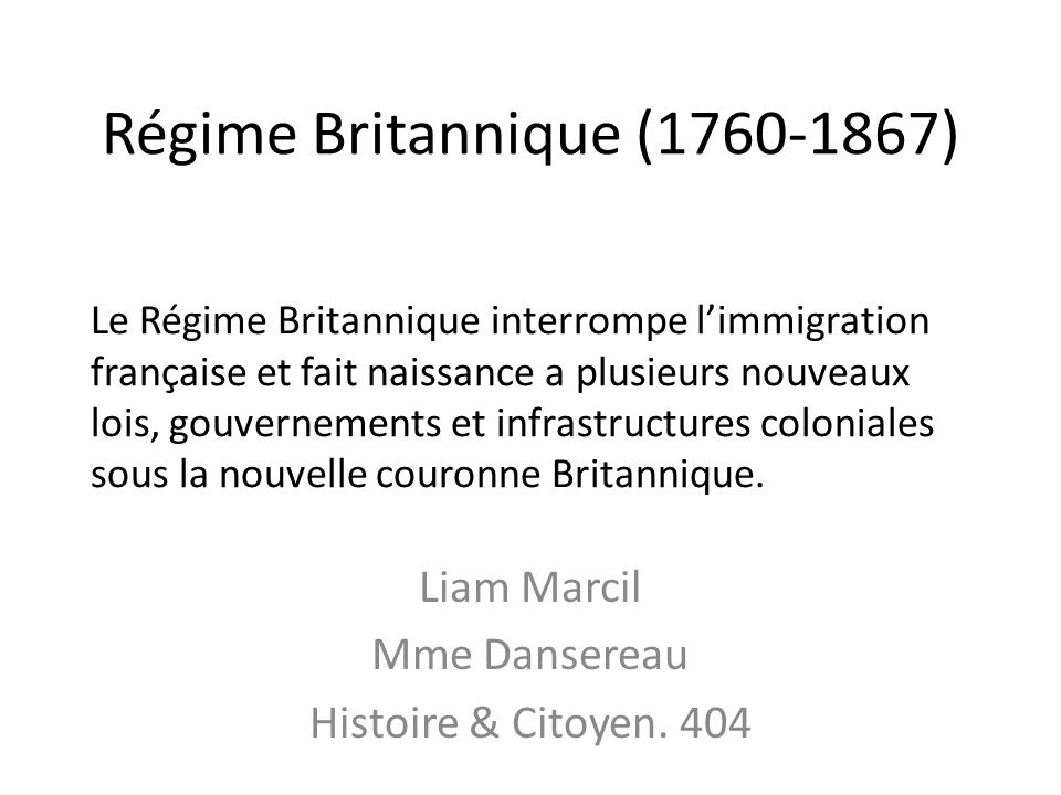 Régime Britannique (1760-1867) Liam Marcil Mme Dansereau Histoire & Citoyen.