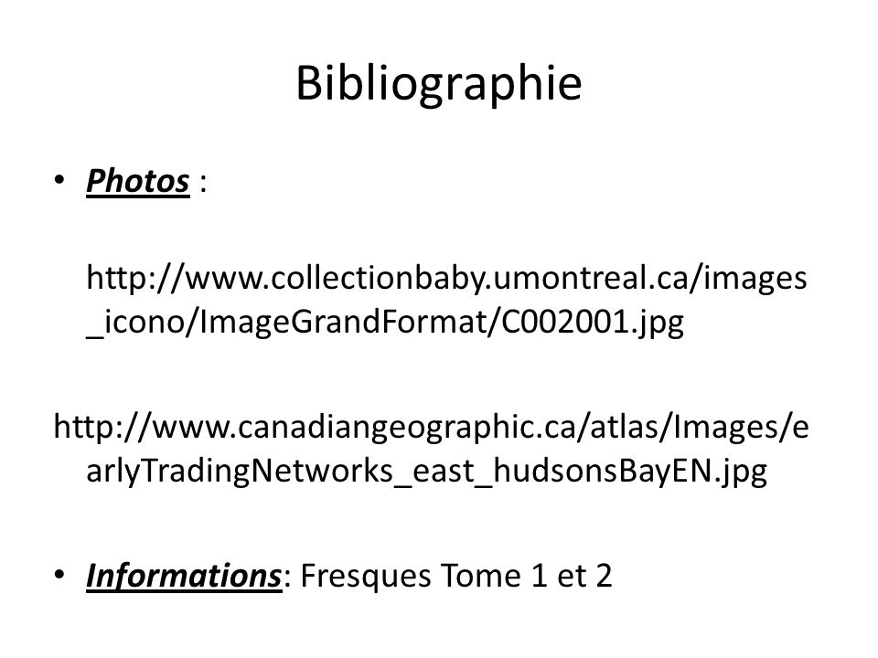 Bibliographie Photos : http://www.collectionbaby.umontreal.ca/images _icono/ImageGrandFormat/C002001.jpg http://www.canadiangeographic.ca/atlas/Images