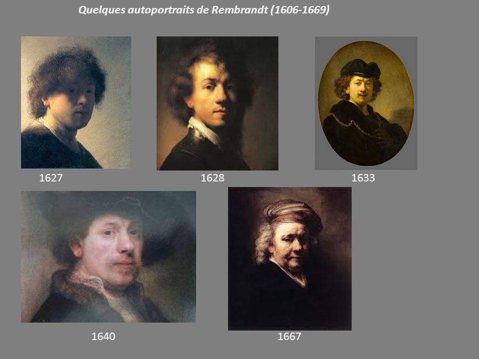 Quelques autoportraits de Rembrandt (1606-1669) 1627 1628 1633 1640 1667
