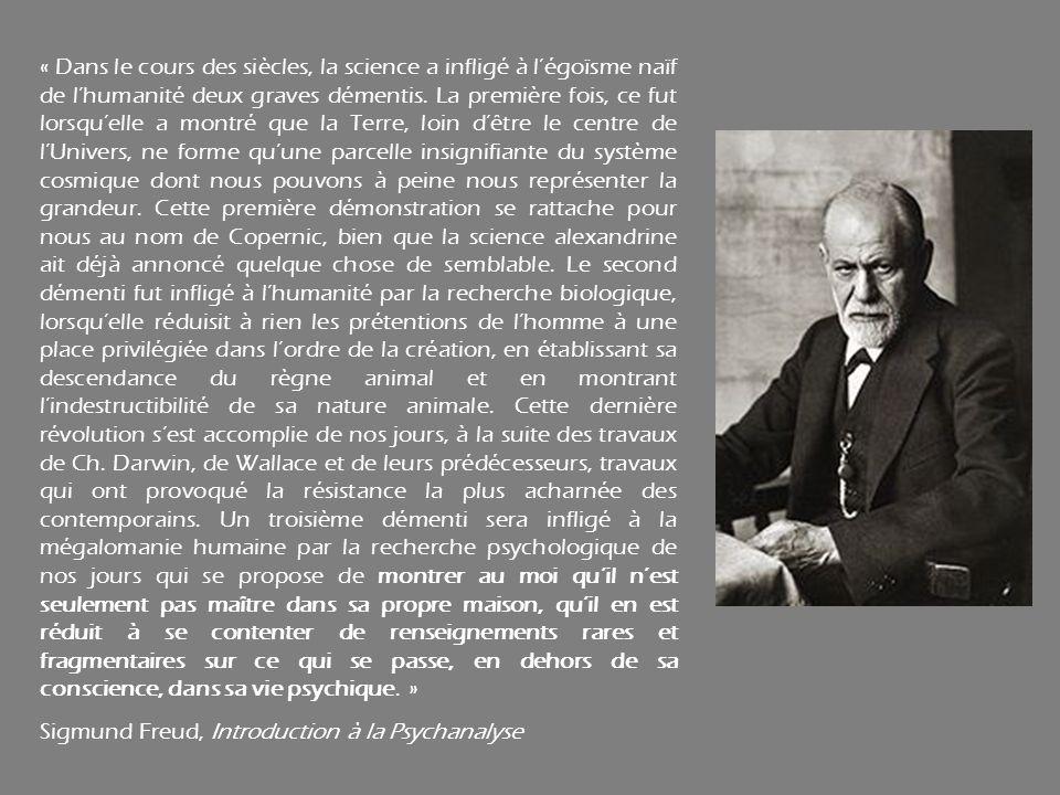 « Dans le cours des siècles, la science a infligé à légoïsme naïf de lhumanité deux graves démentis. La première fois, ce fut lorsquelle a montré que
