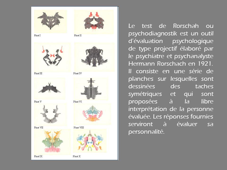 Le test de Rorschah ou psychodiagnostik est un outil dévaluation psychologique de type projectif élaboré par le psychiatre et psychanalyste Hermann Ro