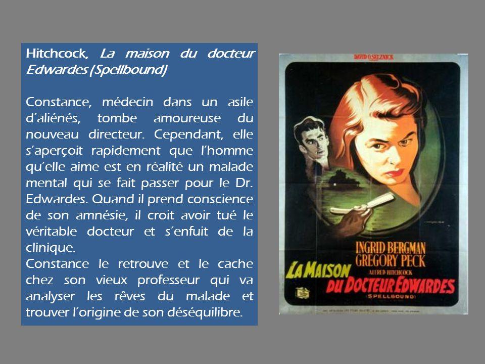 Hitchcock, La maison du docteur Edwardes (Spellbound) Constance, médecin dans un asile daliénés, tombe amoureuse du nouveau directeur. Cependant, elle