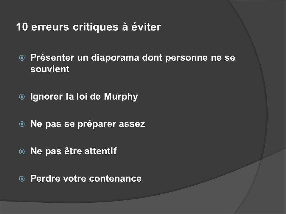 10 erreurs critiques à éviter Présenter un diaporama dont personne ne se souvient Ignorer la loi de Murphy Ne pas se préparer assez Ne pas être attent