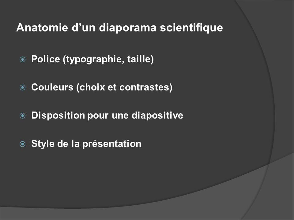 Anatomie dun diaporama scientifique Police (typographie, taille) Couleurs (choix et contrastes) Disposition pour une diapositive Style de la présentat