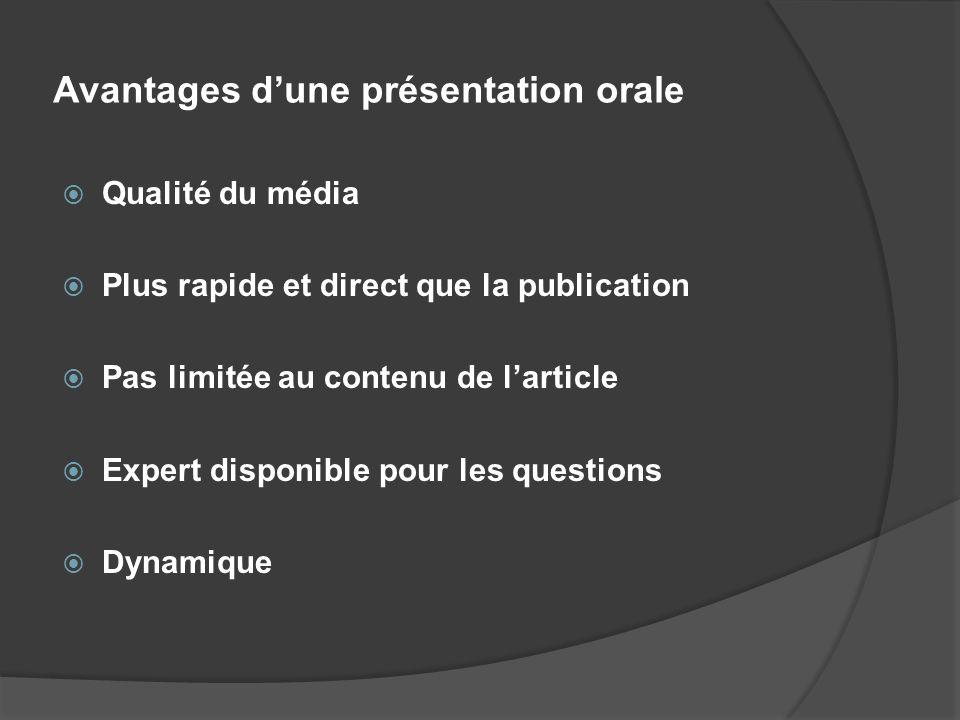 Avantages dune présentation orale Qualité du média Plus rapide et direct que la publication Pas limitée au contenu de larticle Expert disponible pour