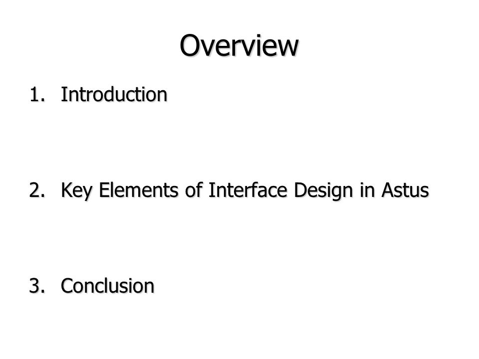 Overview 1.Introduction 2.Key Elements of Interface Design in Astus 3.Conclusion
