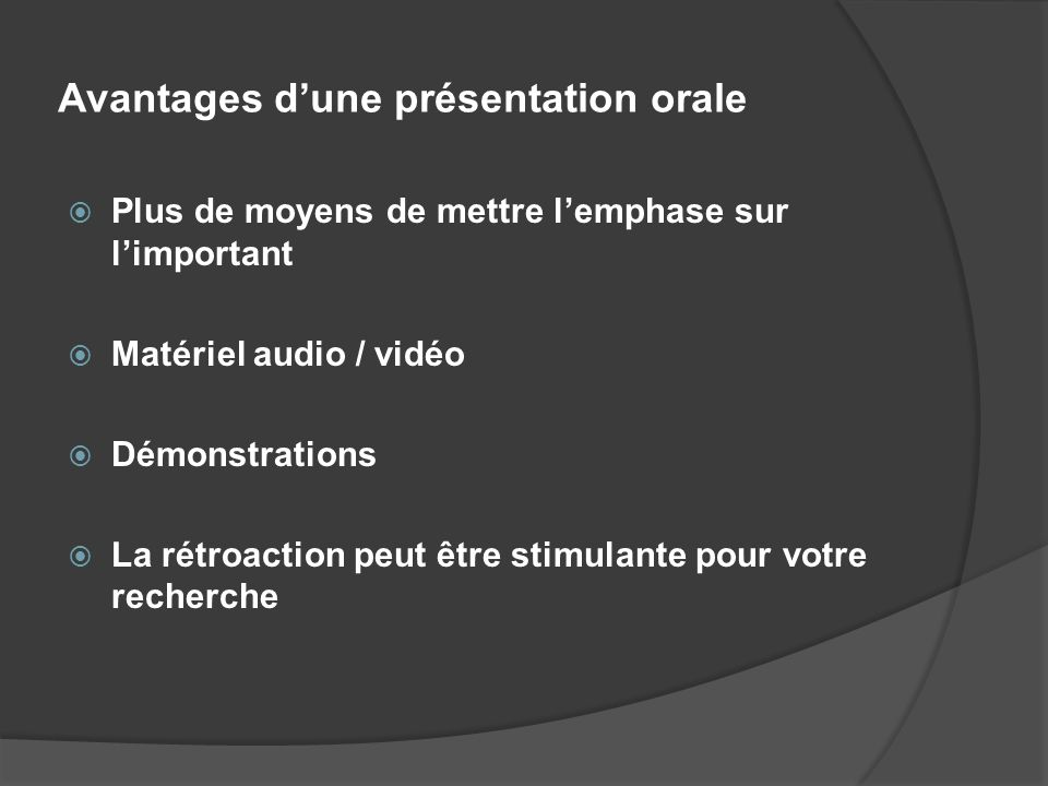 Avantages dune présentation orale Plus de moyens de mettre lemphase sur limportant Matériel audio / vidéo Démonstrations La rétroaction peut être stim