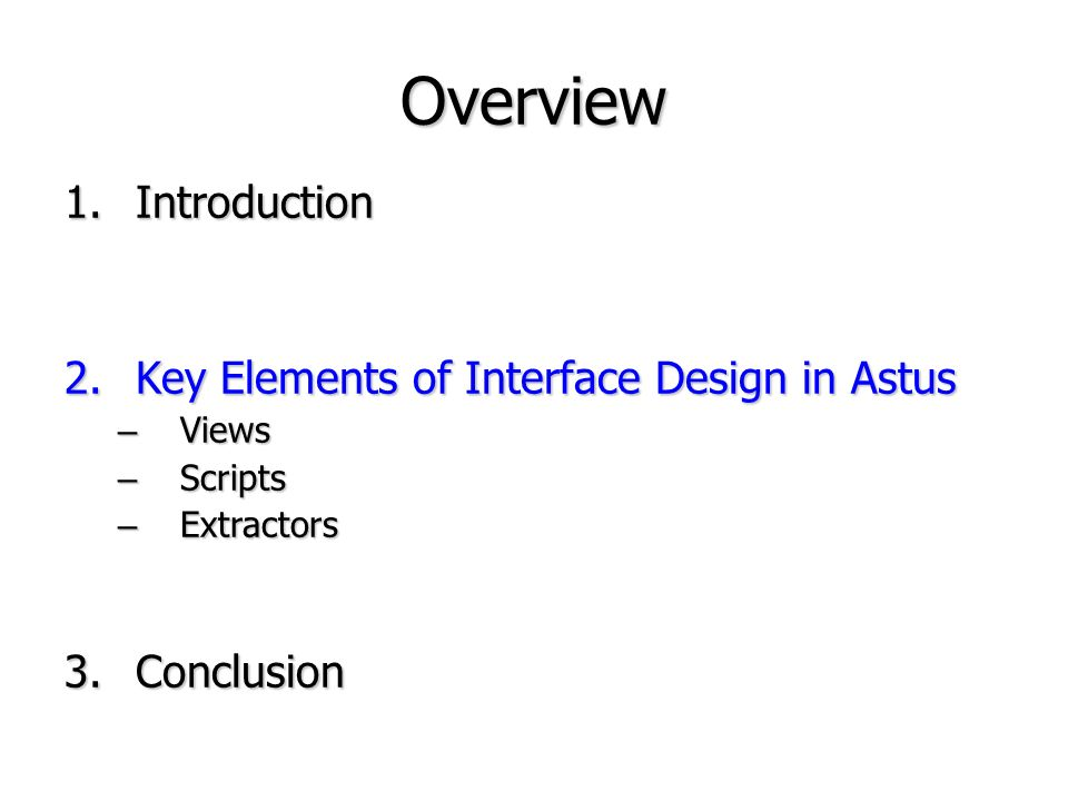 Overview 1.Introduction 2.Key Elements of Interface Design in Astus – Views – Scripts – Extractors 3.Conclusion