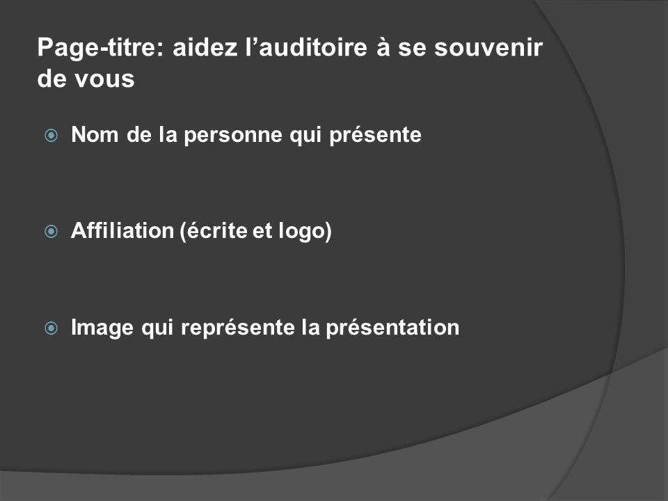 Page-titre: aidez lauditoire à se souvenir de vous Nom de la personne qui présente Affiliation (écrite et logo) Image qui représente la présentation