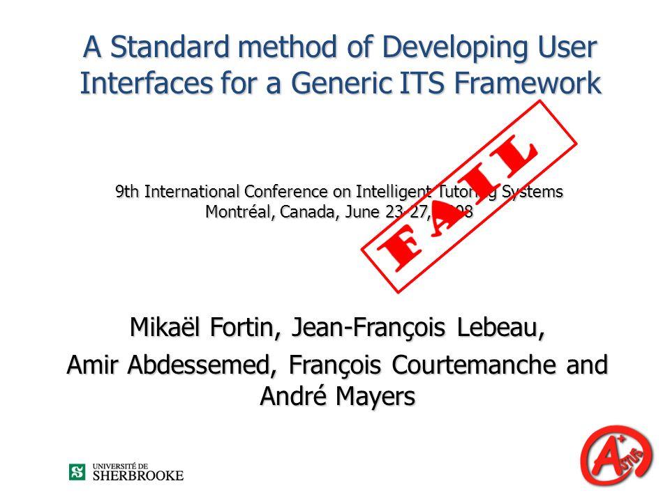 A Standard method of Developing User Interfaces for a Generic ITS Framework Mikaël Fortin, Jean-François Lebeau, Amir Abdessemed, François Courtemanch