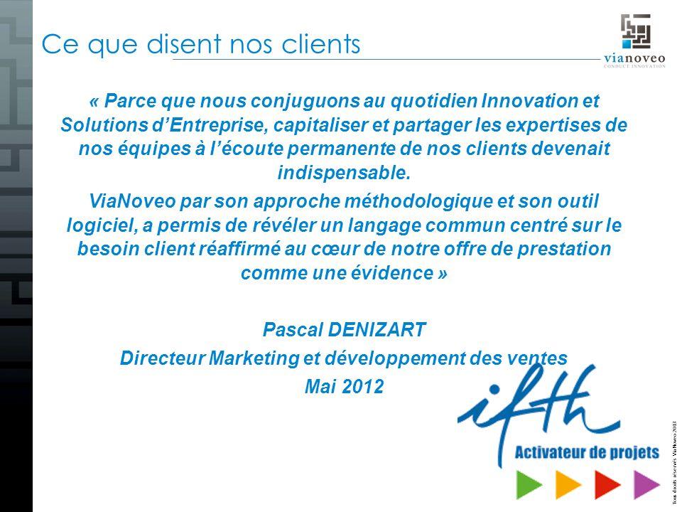 Tous droits réservés ViaNoveo 2013 Ce que disent nos clients « Parce que nous conjuguons au quotidien Innovation et Solutions dEntreprise, capitaliser