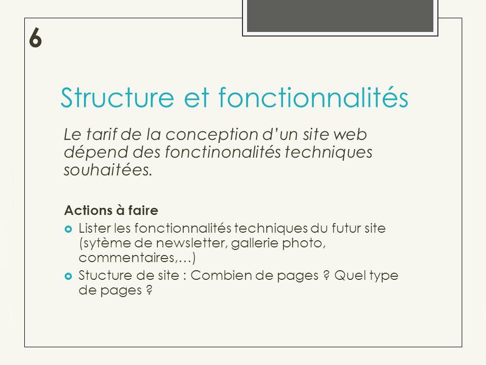 Structure et fonctionnalités Le tarif de la conception dun site web dépend des fonctinonalités techniques souhaitées.