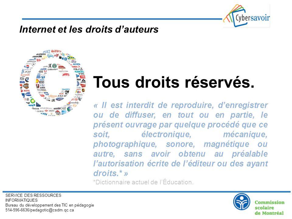 SERVICE DES RESSOURCES INFORMATIQUES Bureau du développement des TIC en pédagogie 514-596-6636/pedagotic@csdm.qc.ca Internet et les droits dauteurs Tous droits réservés.