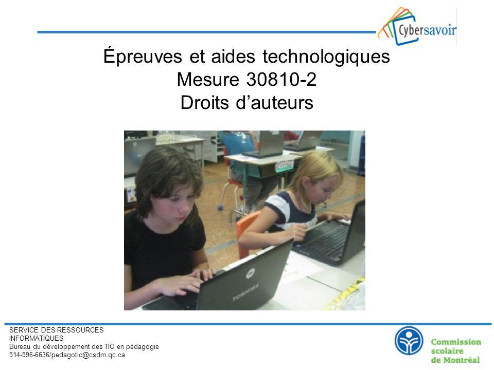 SERVICE DES RESSOURCES INFORMATIQUES Bureau du développement des TIC en pédagogie 514-596-6636/pedagotic@csdm.qc.ca Épreuves et aides technologiques M